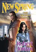 New Spring: The Graphic Novel by Based on the novel by Robert Jordan, by Chuck Dixon, Mike Miller, and Harvey Tolibao
